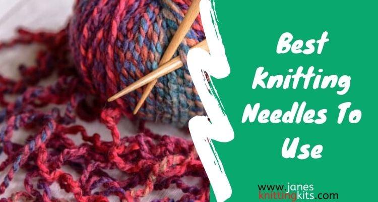 Best knitting needles to use