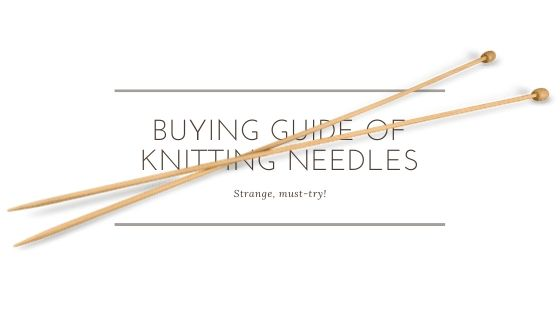 Knitting Needles For Beginners Buying Guide