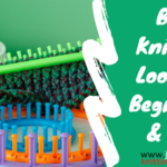 Best Knitting Loom for Beginners