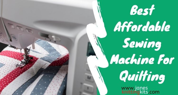 BEST AFFORDABLE SEWING MACHINE FOR QUILTING