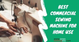 BEST COMMERCIAL SEWING MACHINE FOR HOME USE