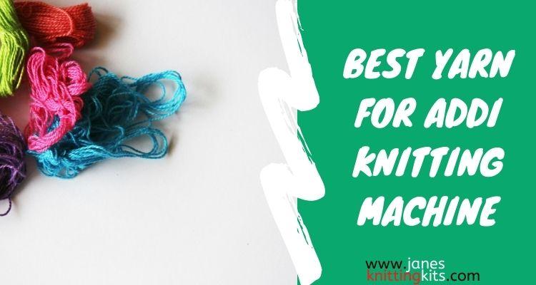 BEST YARN FOR ADDI KNITTING MACHINE