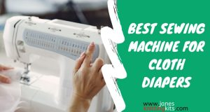 BEST SEWING MACHINE FOR CLOTH DIAPERS
