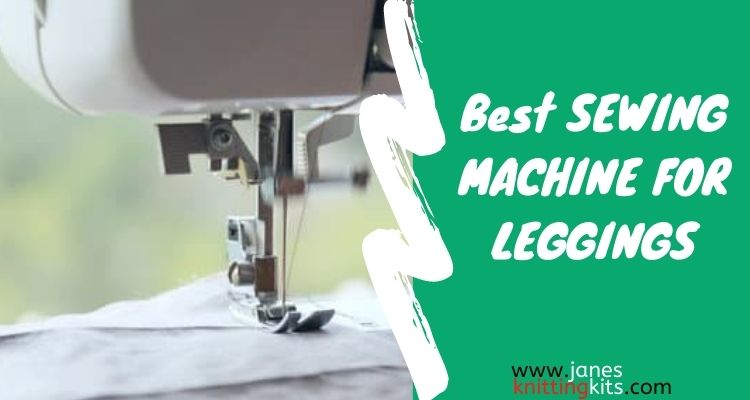 BEST SEWING MACHINE FOR LEGGINGS