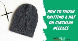 HOW TO FINISH KNITTING A HAT ON CIRCULAR NEEDLES