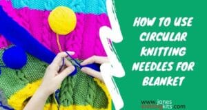 HOW TO USE CIRCULAR KNITTING NEEDLES FOR BLANKET