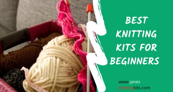 BEST KNITTING KITS FOR BEGINNERS