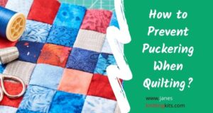 How to Prevent Puckering When Quilting?