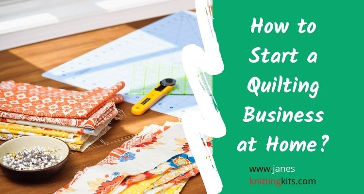How to Start a Quilting Business at Home?