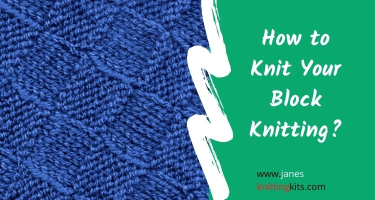 How to Knit Your Block Knitting