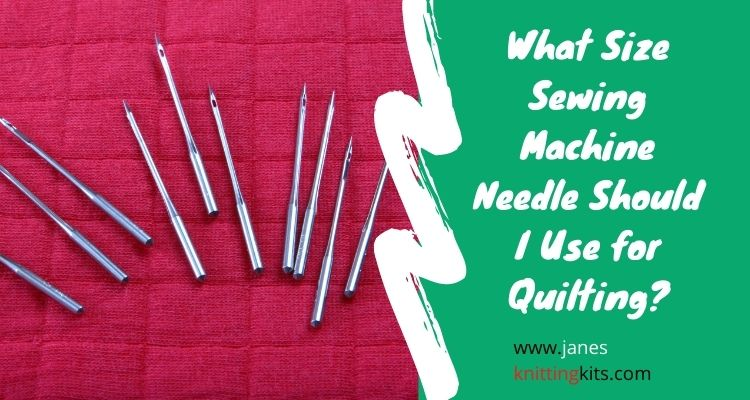 What Size Sewing Machine Needle Should I Use for Quilting?